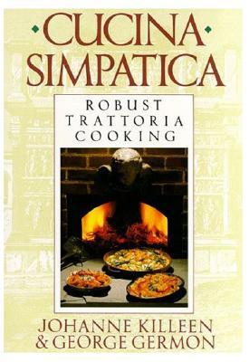 Cucina Simpatica By Killeen, Johanne/ Germon, George